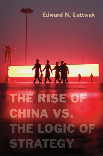 The Rise of China vs. the Logic of Strategy (Hardback)
