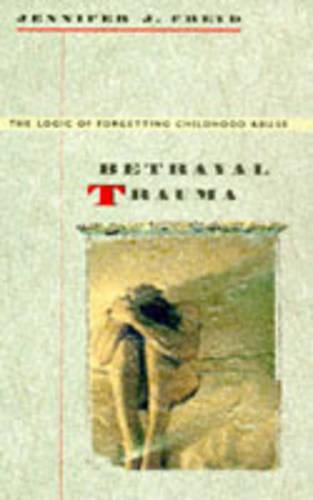 Betrayal Trauma: The Logic of Forgetting Childhood Abuse (Paperback)