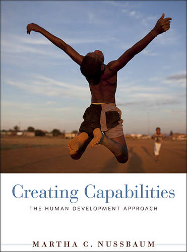 Creating Capabilities: The Human Development Approach (Paperback)