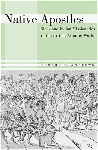 Native Apostles: Black and Indian Missionaries in the British Atlantic World (Hardback)
