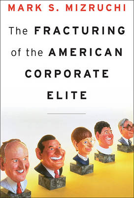 The Fracturing of the American Corporate Elite (Hardback)
