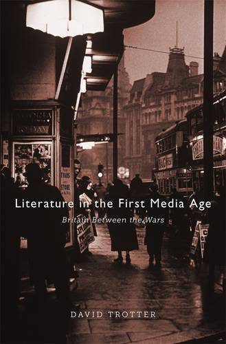 Literature in the First Media Age: Britain between the Wars (Hardback)