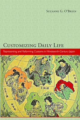 Customizing Daily Life: Representing and Reforming Customs in Nineteenth-Century Japan - Harvard East Asian Monographs 353 (Hardback)