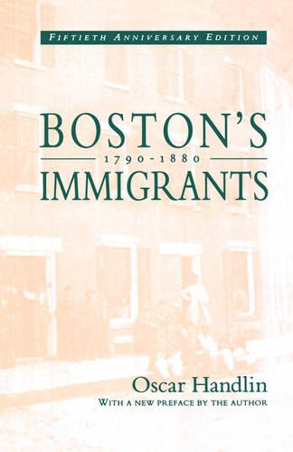 Boston's Immigrants, 1790-1880: A Study in Acculturation, Fiftieth Anniversary Edition, With a New Preface by the Author (Paperback)