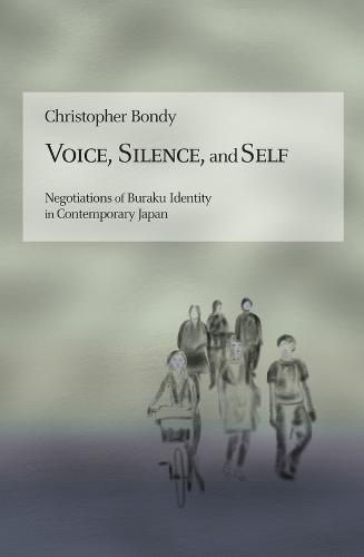Voice, Silence, and Self: Negotiations of Buraku Identity in Contemporary Japan - Harvard East Asian Monographs (Hardback)