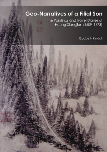 Geo-Narratives of a Filial Son: The Paintings and Travel Diaries of Huang Xiangjian (1609-1673) - Harvard East Asian Monographs (Hardback)