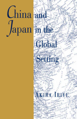 China and Japan in the Global Setting - The Edwin O.Reischauer Lectures (Paperback)