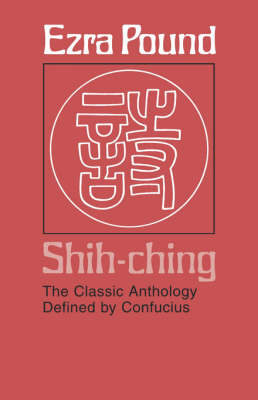 Shih-ching: The Classic Anthology Defined by Confucius (Paperback)