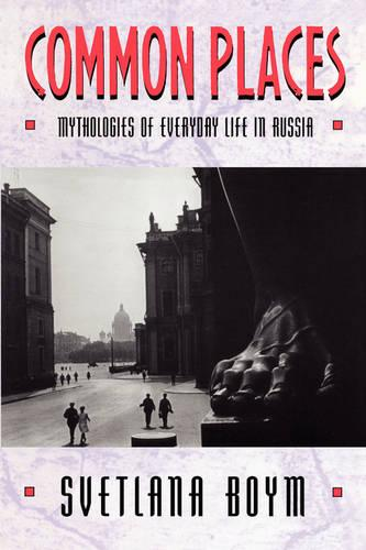 Common Places: Mythologies of Everyday Life in Russia (Paperback)