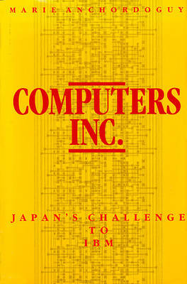 Computers Inc.: Japan's Challenge to I. B. M. - East Asian Monograph (Hardback)