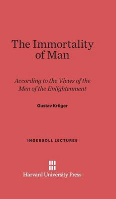 The Immortality of Man - Ingersoll Lectures 1936 (Hardback)