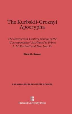 The Kurbskii-Groznyi Apocrypha - Russian Research Center Studies 66 (Hardback)