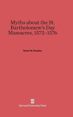 Myths about the St. Bartholomew's Day Massacres, 1572-1576 (Hardback)