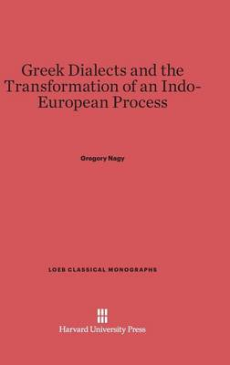 Greek Dialects and the Transformation of an Indo-European Process - Loeb Classical Library 3 (Hardback)