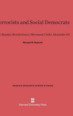 Terrorists and Social Democrats - Russian Research Center Studies 82 (Hardback)