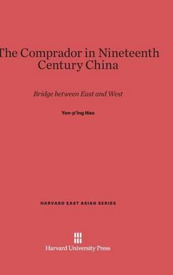 The Comprador in Nineteenth Century China - Harvard East Asian 45 (Hardback)