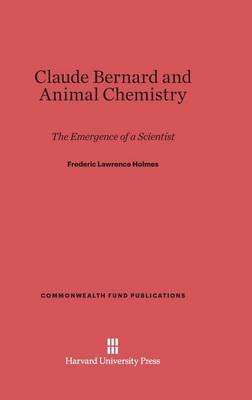 Claude Bernard and Animal Chemistry - Commonwealth Fund Publications 14 (Hardback)