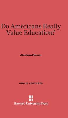 Do Americans Really Value Education? - Inglis Lectures 1927 (Hardback)