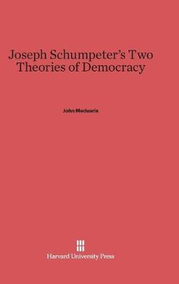 Joseph Schumpeter's Two Theories of Democracy (Hardback)