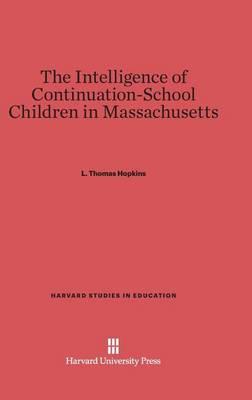 The Intelligence of Continuation-School Children in Massachusetts - Harvard Studies in Education 5 (Hardback)