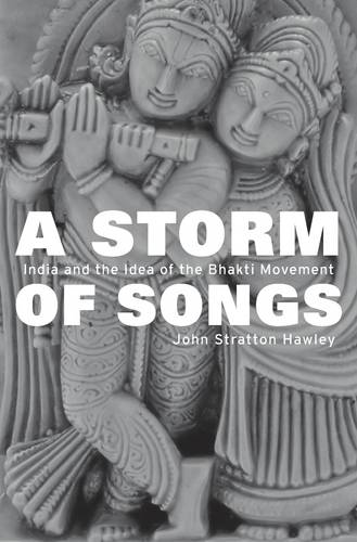 A Storm of Songs: India and the Idea of the Bhakti Movement (Hardback)