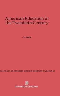 American Education in the Twentieth Century - Library of Congress Series in American Civilization (Hardback)