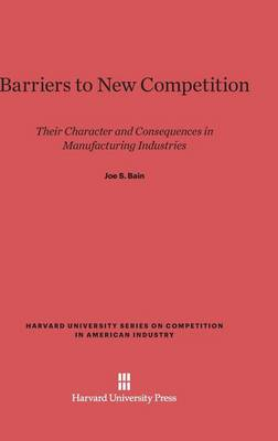 Barriers to New Competition - Harvard University Series on Competition in American Industr 3 (Hardback)