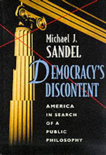 Democracy's Discontent: America in Search of a Public Philosophy (Paperback)
