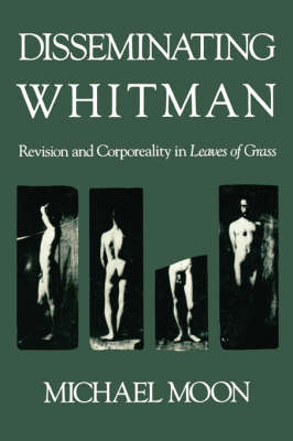 """Disseminating Whitman: Revision and Corporeality in """"Leaves of Grass"""" (Paperback)"""