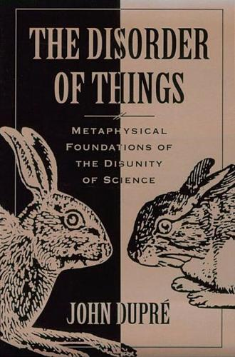 The Disorder of Things: Metaphysical Foundations of the Disunity of Science (Paperback)