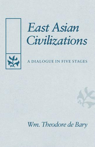 East Asian Civilizations: A Dialogue in Five Stages (Paperback)