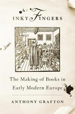 Inky Fingers: The Making of Books in Early Modern Europe (Hardback)