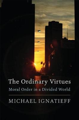 The Ordinary Virtues: Moral Order in a Divided World (Paperback)