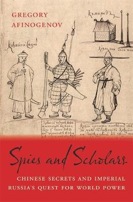 Spies and Scholars: Chinese Secrets and Imperial Russia's Quest for World Power (Hardback)