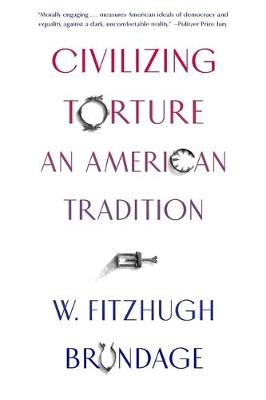 Civilizing Torture: An American Tradition (Paperback)