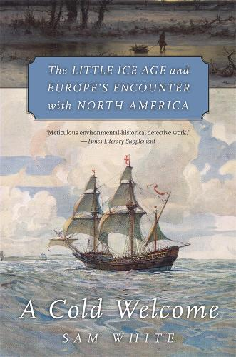 A Cold Welcome: The Little Ice Age and Europe's Encounter with North America (Paperback)