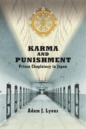 Karma and Punishment: Prison Chaplaincy in Japan - Harvard East Asian Monographs (Hardback)