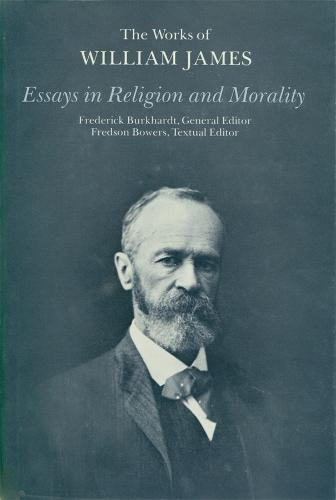 Essays in Religion and Morality - The Works of William James (Hardback)