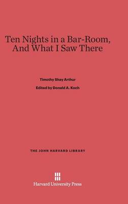 Ten Nights in a Bar-Room, and What I Saw There - John Harvard Library (Hardcover) (Hardback)