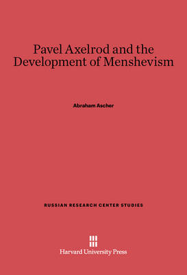 Pavel Axelrod and the Development of Menshevism - Russian Research Center Studies 70 (Hardback)