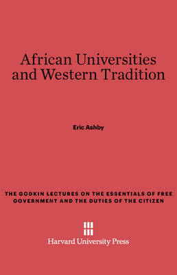 African Universities and Western Tradition - Godkin Lectures on the Essentials of Free Government and the 12 (Hardback)