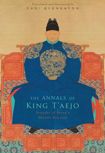 The Annals of King T'aejo: Founder of Korea's Choson Dynasty (Hardback)