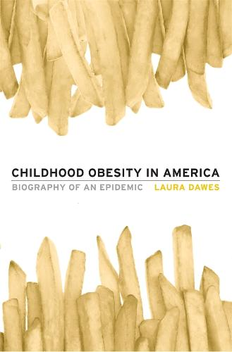 Childhood Obesity in America: Biography of an Epidemic (Hardback)