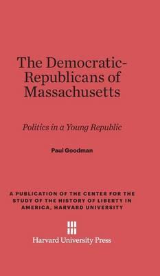 Democratic-Republicans of Massachusetts: Politics in a Young Republic (Hardback)