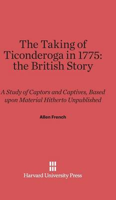 The Taking of Ticonderoga in 1775: The British Story (Hardback)