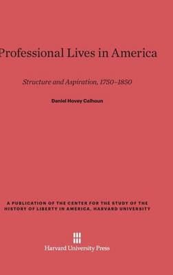 Professional Lives in America - Publication of the Center for the Study of the History of Li (Hardback)