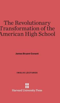 The Revolutionary Transformation of the American High School - Inglis Lectures 1959 (Hardback)