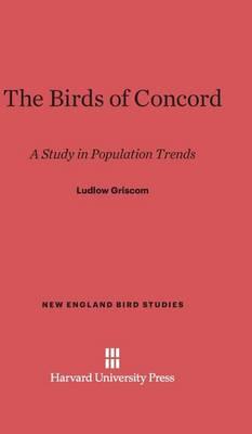 The Birds of Concord - New England Bird Studies 2 (Hardback)