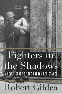 Fighters in the Shadows: A New History of the French Resistance (Hardback)