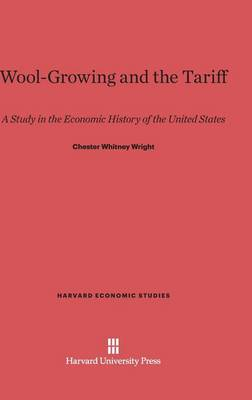 Wool-Growing and the Tariff - Harvard Economic Studies 5 (Hardback)